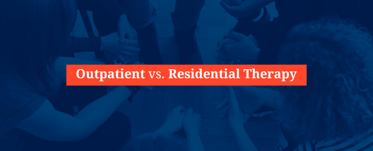 Outpatient vs. Inpatient Hospitalization vs. Residential Therapy