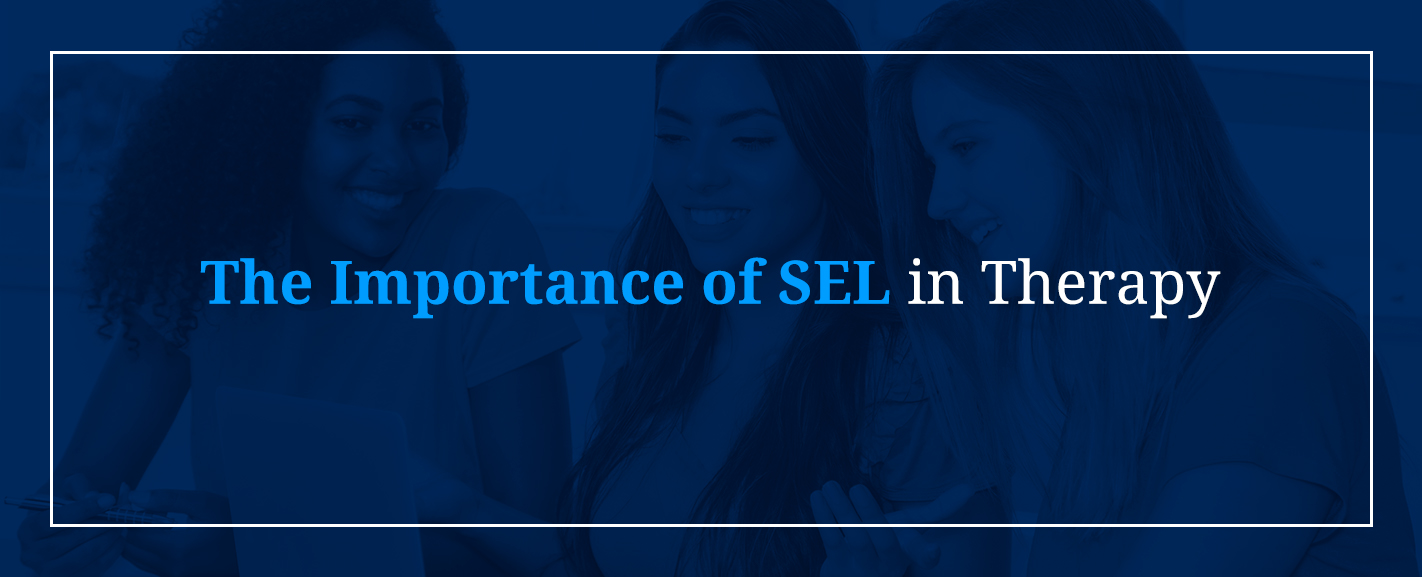 The Importance of SEL in Therapy